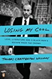 Losing My Cool: Love, Literature, and a Black Mans Escape from the Crowd