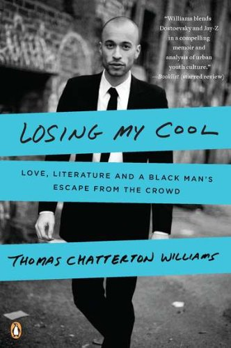 Losing My Cool: Love, Literature, and a Black Man's Escape from the Crowd: Thomas Chatterton Williams: 9780143119623: Amazon.com: Books