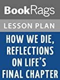 How We Die, Reflections on Lifes Final Chapter by Sherwin B. Nuland Lesson Plans