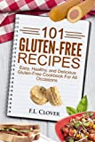 Gluten Free 101: 101 Gluten Free Recipes - Easy, Healthy, and Delicious Gluten-Free Cookbook For All Occasions