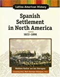 img - for Spanish Settlement in North America, 1824-1898 (Latino-American History) book / textbook / text book