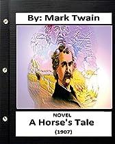A Horse's Tale (1907) Novel By: Mark Twain