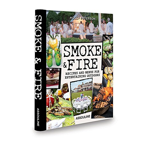 Smoke and Fire: Recipes and Menus for Entertaining Outdoors (Connoisseur)