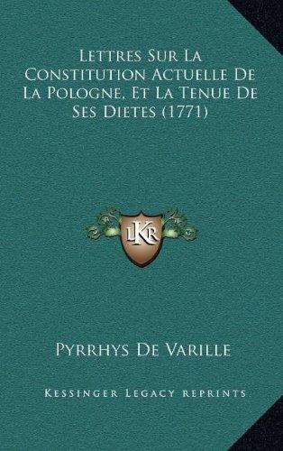 Lettres Sur La Constitution Actuelle de La Pologne, Et La Tenue de Ses Dietes (1771)