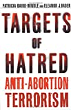 Patricia Baird-Windle Targets of Hatred: Anti-Abortion Terrorism
