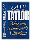 Politicians, Socialism and Historians (0241104866) by Taylor, A.J.P.