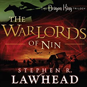 The Warlords of Nin: The Dragon King Trilogy, Book 2 | [Stephen R. Lawhead]