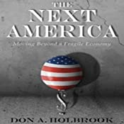 The Next America: Moving Beyond a Fragile Economy | [Don Holbrook]
