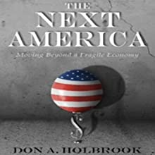 The Next America: Moving Beyond a Fragile Economy (       UNABRIDGED) by Don Holbrook Narrated by Brian Daniel Young