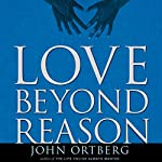 Love Beyond Reason: Moving God's Love from Your Head to Your Heart | John Ortberg