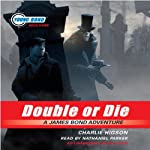 Double or Die: Young Bond, Book #3 (       UNABRIDGED) by Charlie Higson Narrated by Nathaniel Parker