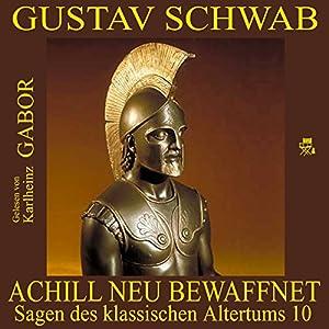 Achill neu bewaffnet (Sagen des klassischen Altertums 10) Hörbuch