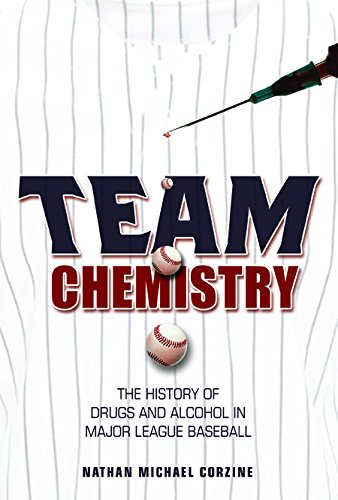 Team Chemistry: The History of Drugs and Alcohol in Major League Baseball (Sport and Society)