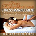 Deep Relaxation and Stress Management: Meditation and Self Hypnosis for Emotional Health, Stress Reduction, Anxiety Relief and Inner Peace Speech by  Inspiration Guru Narrated by  Inspiration Guru