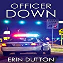 Officer Down Audiobook by Erin Dutton Narrated by Theresa Stephens