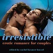 Irresistible: Erotic Romance for Couples | [Rachel Kramer Bussel]