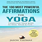 The 100 Most Powerful Affirmations for Yoga: 2 Amazing Affirmative Bonus Books Included for Fitness & Anxiety Hörbuch von Jason Thomas Gesprochen von: Denese Steele, David Spector