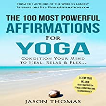 The 100 Most Powerful Affirmations for Yoga: 2 Amazing Affirmative Bonus Books Included for Fitness & Anxiety | Livre audio Auteur(s) : Jason Thomas Narrateur(s) : Denese Steele, David Spector