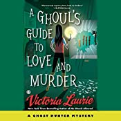 A Ghoul's Guide to Love and Murder: A Ghost Hunter Mystery | Victoria Laurie