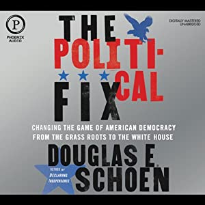 The Political Fix: Changing the Game of American Democracy, From the Grass Roots to the White House | [Douglas E. Schoen]