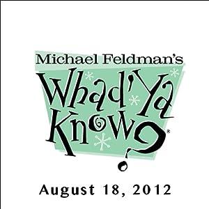 Whad'Ya Know?, August 18, 2012   [Michael Feldman]
