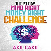 The 21 Day Mind Right Money Right Challenge Audiobook by Ash Cash Narrated by Ash Cash