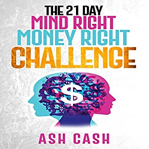 The 21 Day Mind Right Money Right Challenge Hörbuch von Ash Cash Gesprochen von: Ash Cash