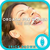 Orgasm For Women: The Big O, Guided Meditation, Self-Hypnosis, Binaural Beats | [Erick Brown]