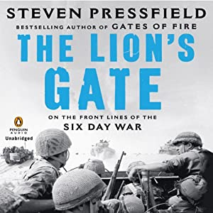 The Lion's Gate: On the Front Lines of the Six Day War | [Steven Pressfield]