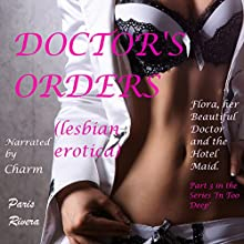 Doctor's Orders: Flora, Her Beautiful Doctor, and the Hotel Maid: In Too Deep, Book 3 (       UNABRIDGED) by Paris Rivera Narrated by Charm