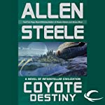 Coyote Destiny: A Novel of Interstellar Civilization (       UNABRIDGED) by Allen Steele Narrated by Peter Ganim, Allen Steele