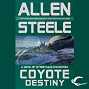 Coyote Destiny: A Novel of Interstellar Civilization | [Allen Steele]