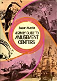 A family guide to amusement centers (0802704514) by Hunter, Susan