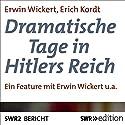 Dramatische Tage in Hitlers Reich Hörbuch von Erwin Wickert, Erich Kordt Gesprochen von: Erwin Wickert, Erich Kordt