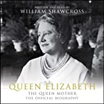 Queen Elizabeth: The Queen Mother: The Official Biography | William Shawcross