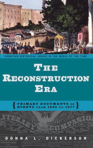 The Reconstruction Era: Primary Documents on Events from 1865 to 1877 (Debating Historical Issues in the Media of the Ti