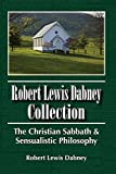 Robert Lewis Dabney Collection: The Christian Sabbath  & Sensualistic Philosophy