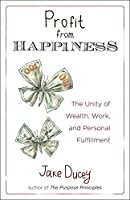 Profit from Happiness: The Unity of Wealth, Work, and Personal Fulfillment