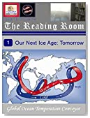 Our Next Ice Age: Tomorrow: The Global Ocean Temperature Conveyor and Effects of Its Potential Shutdown Amid Global Warming (The Reading Room - Cafe Okay.com Book 7)