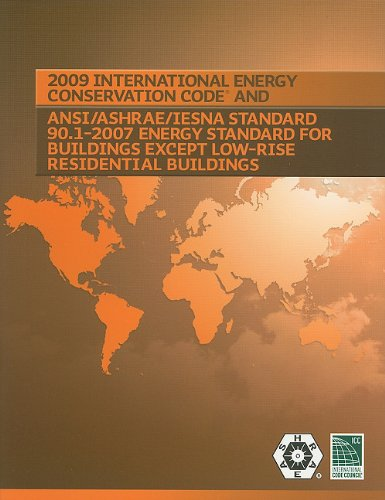 2009 International Energy Conservation Code and ANSI/ASHRAE/IESNA Standard 90.1-2007 Energy Standard for Building Except Low-Rise Residential Buildings (International Code Council Series) PDF