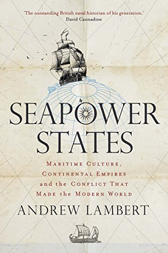 Seapower States Maritime Culture, Continental Empires and the Conflict That Made the Modern World [Lambert, Andrew] (Tapa Dura)