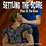 Settling the Score - Part 3: The Cage: (Straight to Gay Jock Erotica) | Josh Hunter