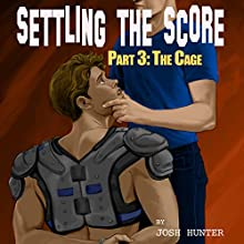 Settling the Score - Part 3: The Cage Audiobook by Josh Hunter Narrated by Josh Hunter