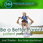 Be a Better Parent, Practice Patient Parenting - Hypnosis, Meditation and Music |  Motivational Hypnotherapy