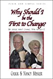 img - for Why Should I be the First to Change?: My Spouse Won't Change, Why Should I? (Plain and Simple Series) book / textbook / text book