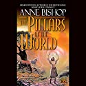 The Pillars of the World: Tir Alainn Trilogy, Book 1 (       UNABRIDGED) by Anne Bishop Narrated by Erik Synnestvedt