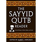 The Sayyid Qutb Reader: Selected Writings on Politics, Religion, and Society ~ Sayyid Qutb