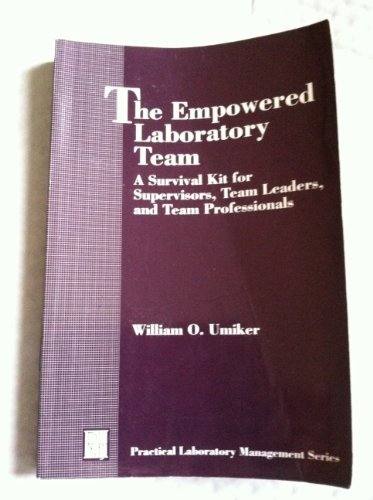 The Empowered Laboratory Team: A Survival Kit for Supervisors, Team Leaders, and Team Professionals (The Practical Labor