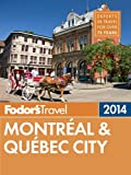 Fodors Montreal & Quebec City 2014 (Full-color Travel Guide)