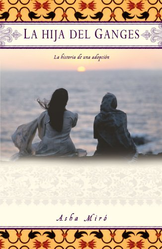 La hija del Ganges (Daughter of the Ganges): La historia de una adopci n (A Memoir) (Spanish Edition)
